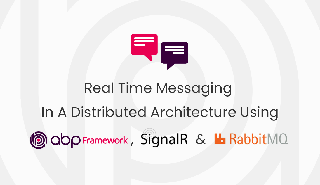 Real-Time Messaging In A Distributed Architecture Using ABP, SignalR & RabbitMQ